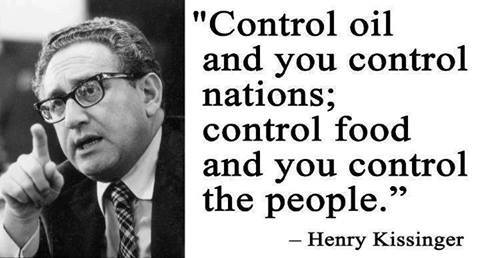http://www.kritisches-netzwerk.de/sites/default/files/u17/Henry_Kissinger_Control%20oil%20and%20you%20control%20nations%20control%20food%20and%20you%20control%20the%20people.jpg