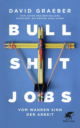 David_Rolfe_Graeber_Bullshit_Jobs_Vom_wahren_Sinn_der_Arbeit_Kritisches_Netzwerk_meaningful_work_Kapitalismus_capitalism_Downshifting_Buerohengste_Schattenarbeit_Sinnfrage