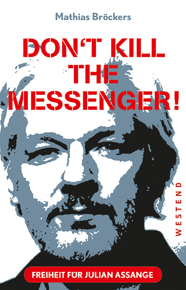 Mathias-Broeckers-Dont-Kill-The-Messenger-Freiheit-fuer-Julian-Assange-Kritisches-Netzwerk-Wikileaks-Spionage-Act-extradiction-Auslieferungsantrag-Todesstrafe-Whistleblower